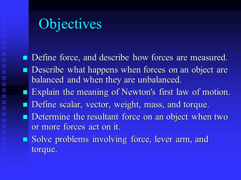 Objectives Define force, and describe how forces are measured.