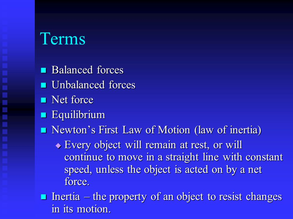Terms Balanced forces Balanced forces Unbalanced forces Unbalanced forces Net force Net force Equilibrium Equilibrium Newton's First Law of Motion (la