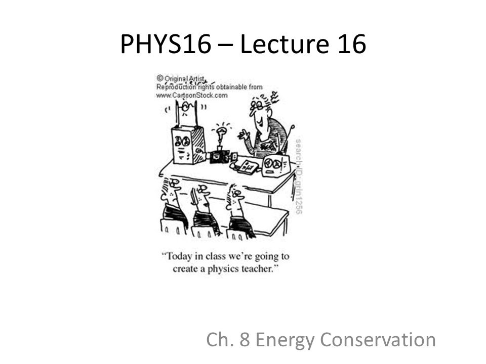 PHYS16 – Lecture 16 Ch. 8 Energy Conservation