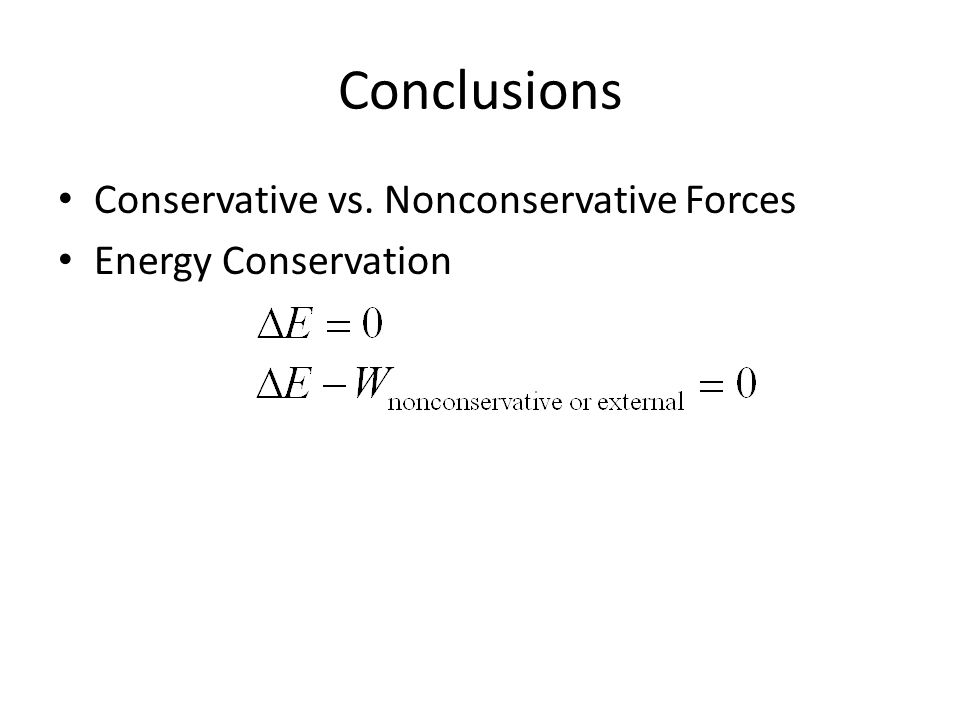 Conclusions Conservative vs. Nonconservative Forces Energy Conservation