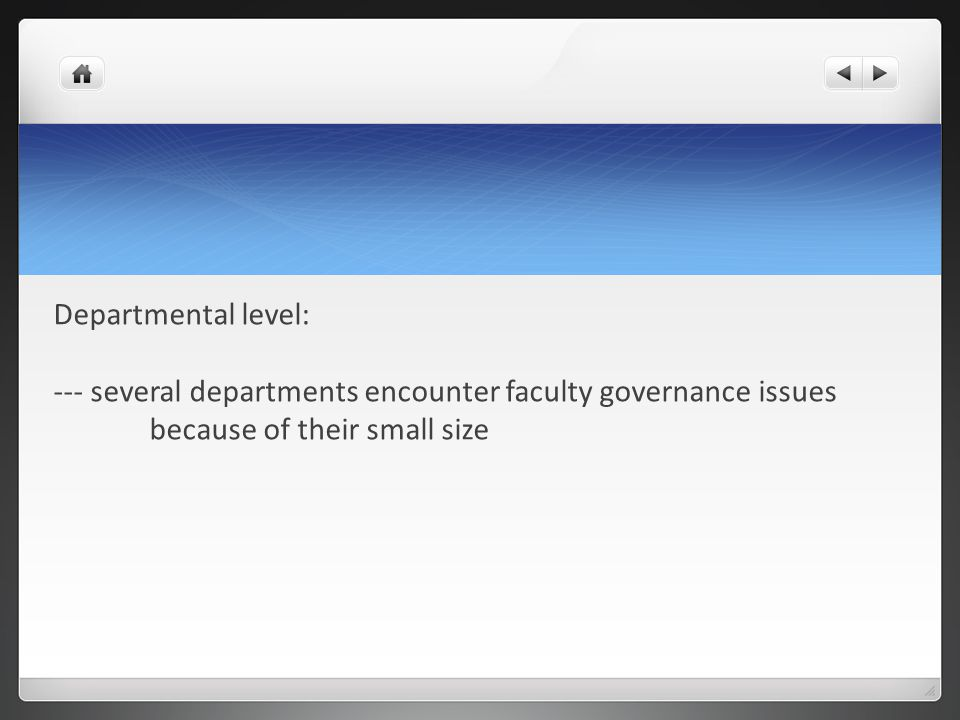 Departmental level: --- several departments encounter faculty governance issues because of their small size