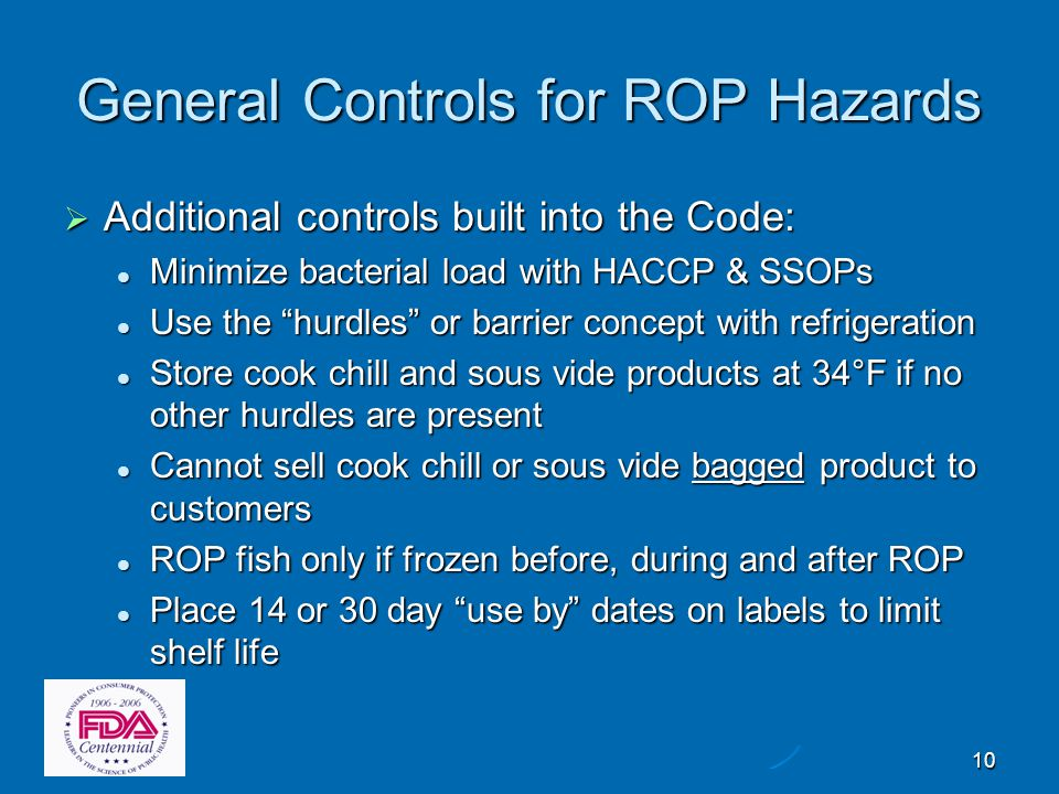 10 General Controls for ROP Hazards  Additional controls built into the Code: Minimize bacterial load with HACCP & SSOPs Minimize bacterial load with