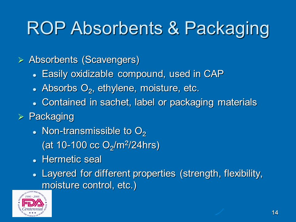14 ROP Absorbents & Packaging  Absorbents (Scavengers) Easily oxidizable compound, used in CAP Easily oxidizable compound, used in CAP Absorbs O 2, e