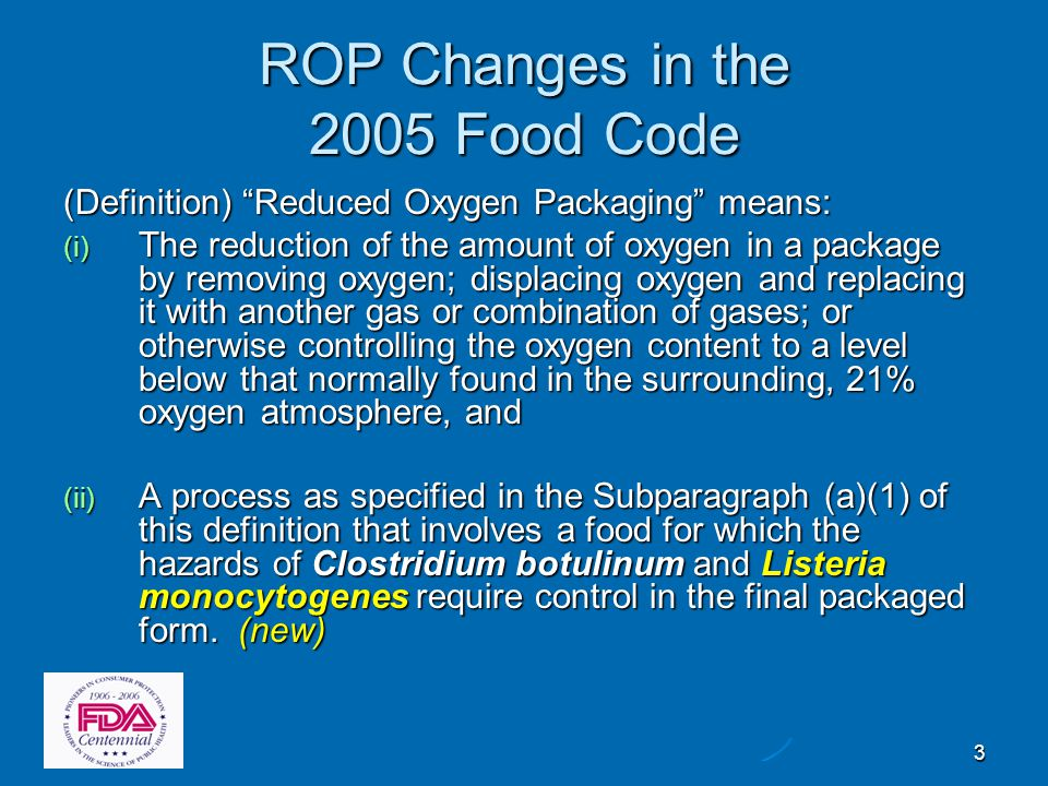 4 ROP Changes in the 2005 Food Code Vacuum packaging, in which air is removed from a package of food and the package is hermetically sealed so that a vacuum remains inside the package, Modified atmosphere packaging, in which the atmosphere of a package of food is modified so that its composition is different from air but the atmosphere may change over time due to the permeability of the packaging material or the respiration of the food.