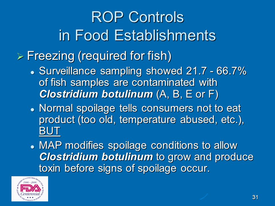 31 ROP Controls in Food Establishments  Freezing (required for fish) Surveillance sampling showed 21.7 - 66.7% of fish samples are contaminated with