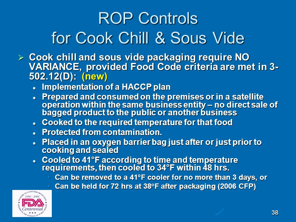 38 ROP Controls for Cook Chill & Sous Vide  Cook chill and sous vide packaging require NO VARIANCE, provided Food Code criteria are met in 3- 502.12(