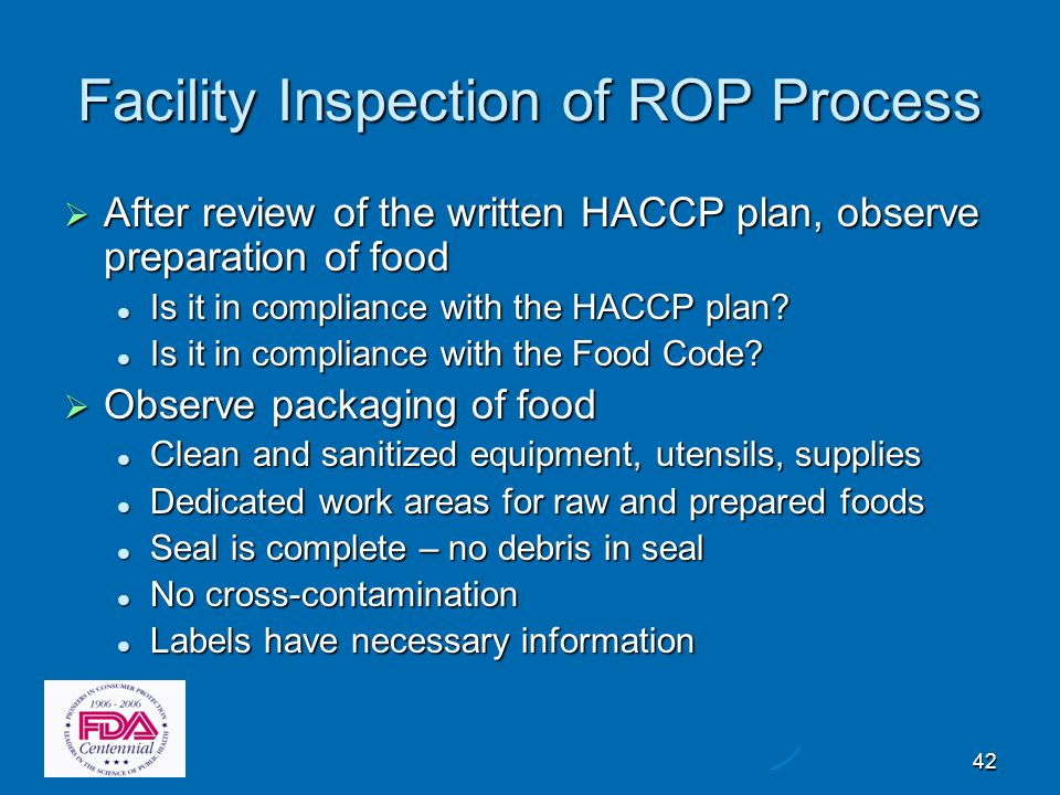 42 Facility Inspection of ROP Process  After review of the written HACCP plan, observe preparation of food Is it in compliance with the HACCP plan? I