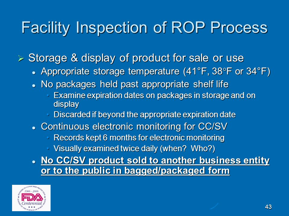 43 Facility Inspection of ROP Process  Storage & display of product for sale or use Appropriate storage temperature (41°F, 38 ° F or 34°F) Appropriat