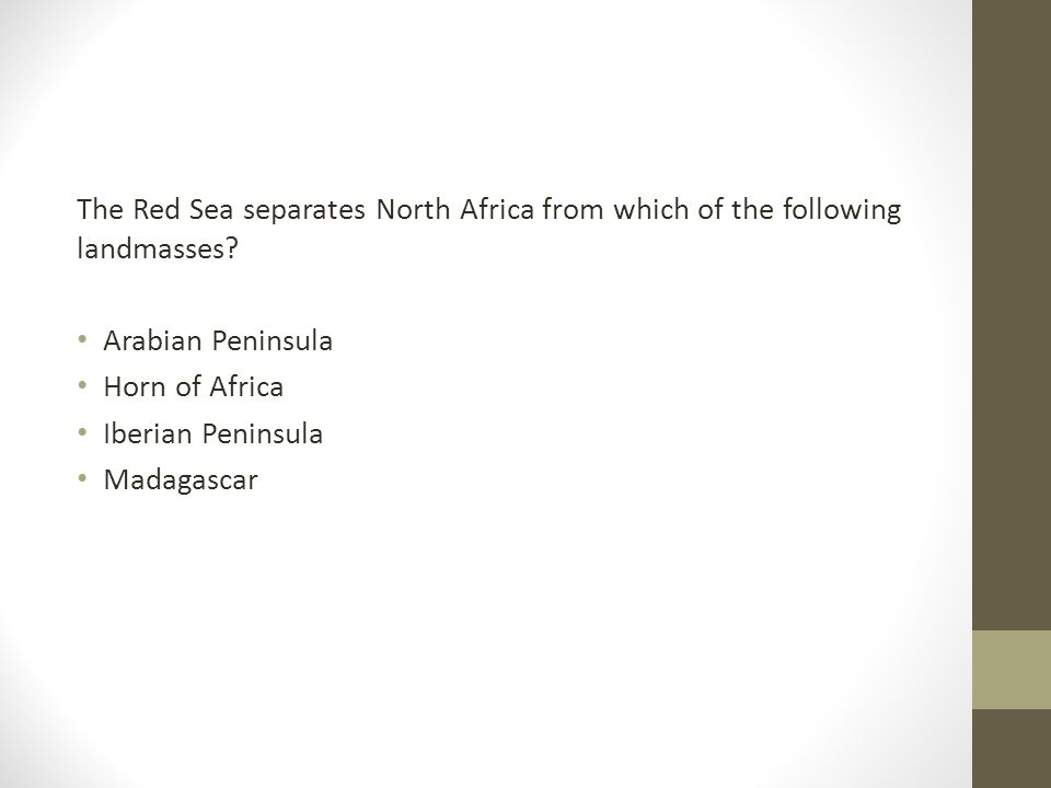 The Red Sea separates North Africa from which of the following landmasses? Arabian Peninsula Horn of Africa Iberian Peninsula Madagascar