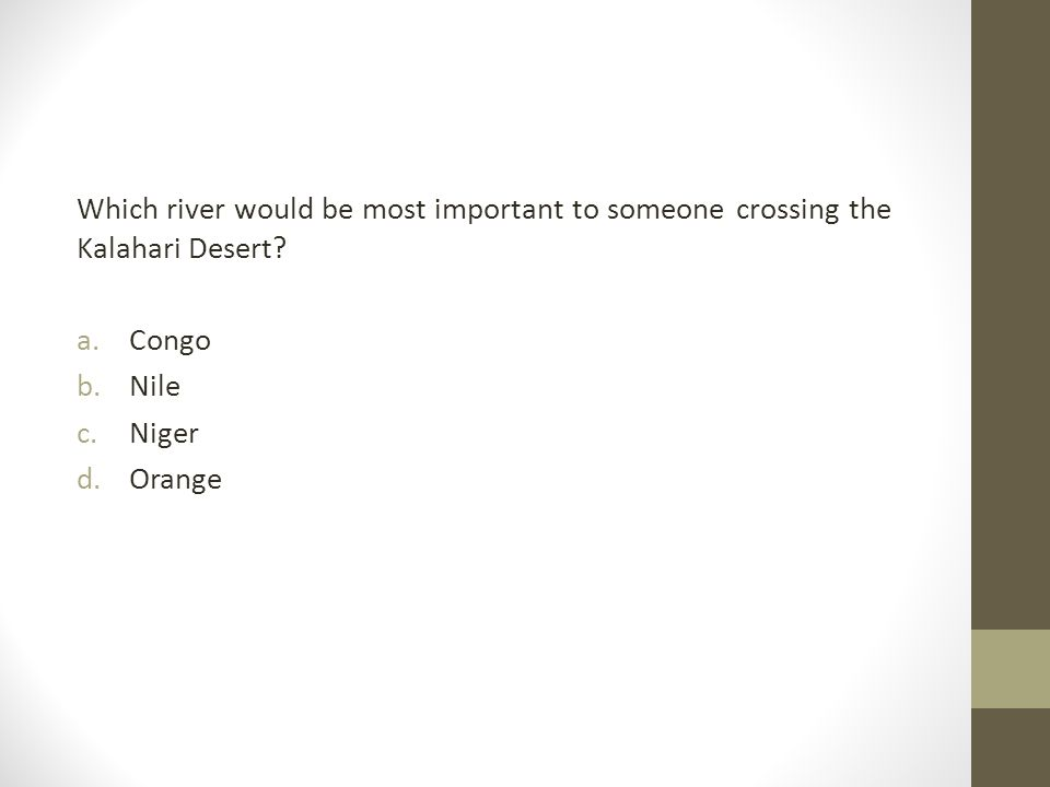 Which river would be most important to someone crossing the Kalahari Desert? a.Congo b.Nile c.Niger d.Orange