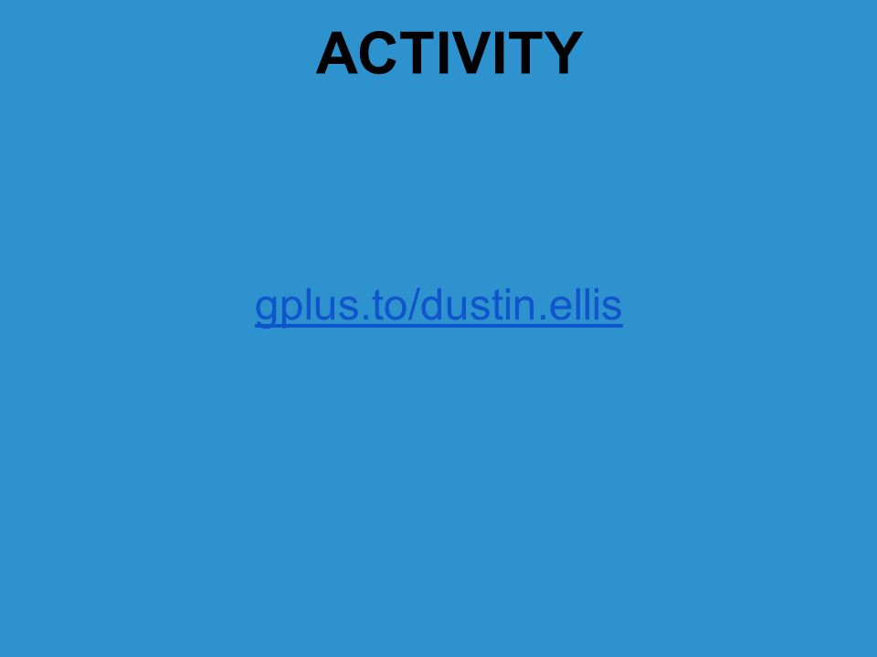 ACTIVITY gplus.to/dustin.ellis