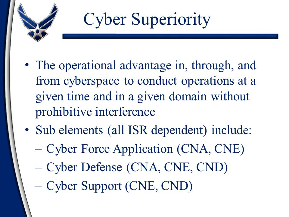 Cyber Superiority The operational advantage in, through, and from cyberspace to conduct operations at a given time and in a given domain without prohi