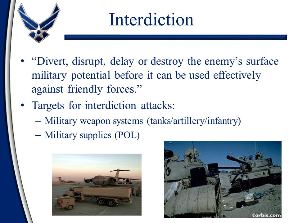 """""""Divert, disrupt, delay or destroy the enemy's surface military potential before it can be used effectively against friendly forces."""" Targets for inte"""