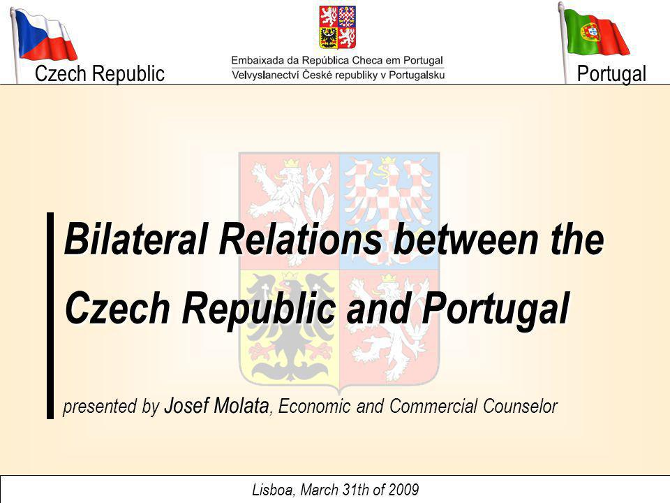 Czech Republic Lisboa, March 31th of 2009 Bilateral Relations between the Czech Republic and Portugal Portugal presented by Josef Molata, Economic and