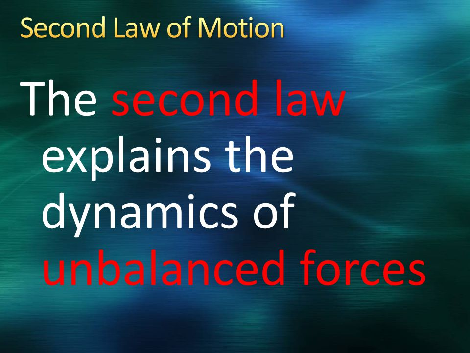 The second law explains the dynamics of unbalanced forces