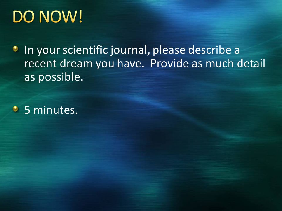 In your scientific journal, please describe a recent dream you have.