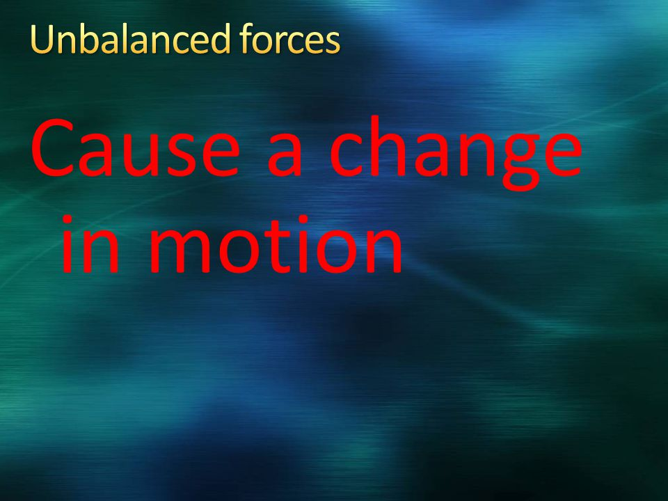 Cause a change in motion