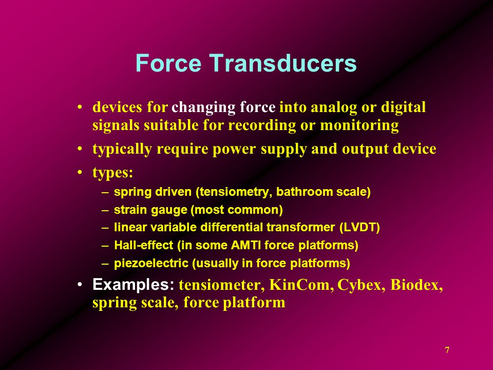 7 Force Transducers devices for changing force into analog or digital signals suitable for recording or monitoring typically require power supply and
