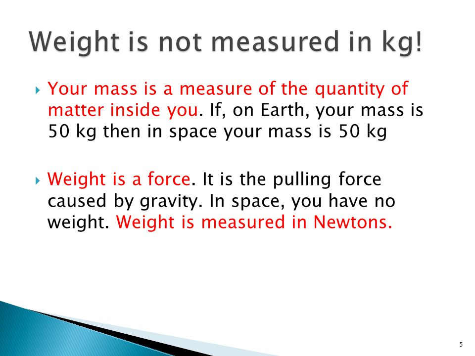  Your mass is a measure of the quantity of matter inside you.