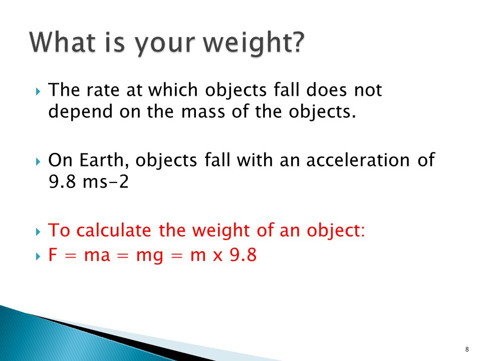  The rate at which objects fall does not depend on the mass of the objects.