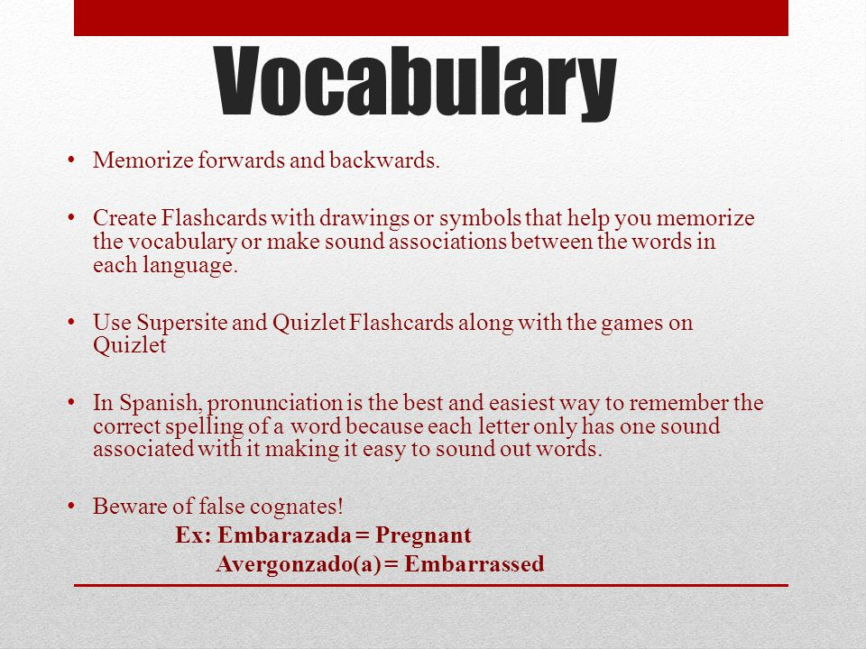 Vocabulary Memorize forwards and backwards.
