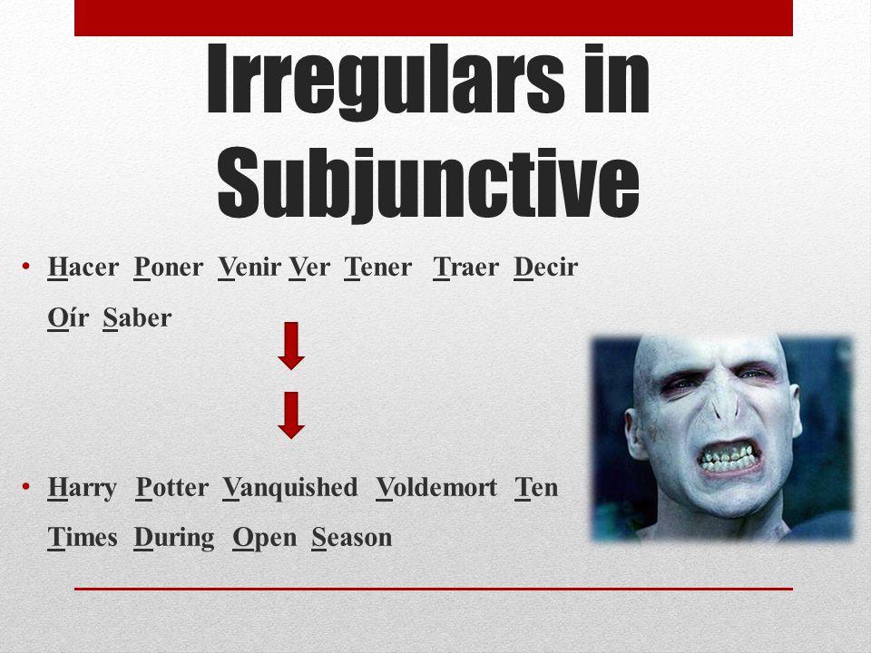 Irregulars in Subjunctive Hacer Poner Venir Ver Tener Traer Decir Oír Saber Harry Potter Vanquished Voldemort Ten Times During Open Season
