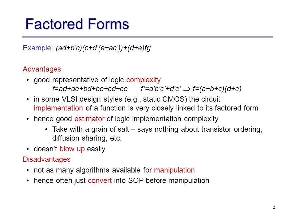 23 Optimum Factored Forms Definition: Let f be a completely specified Boolean function, and  (f) is the minimum number of literals in any factored form of f.