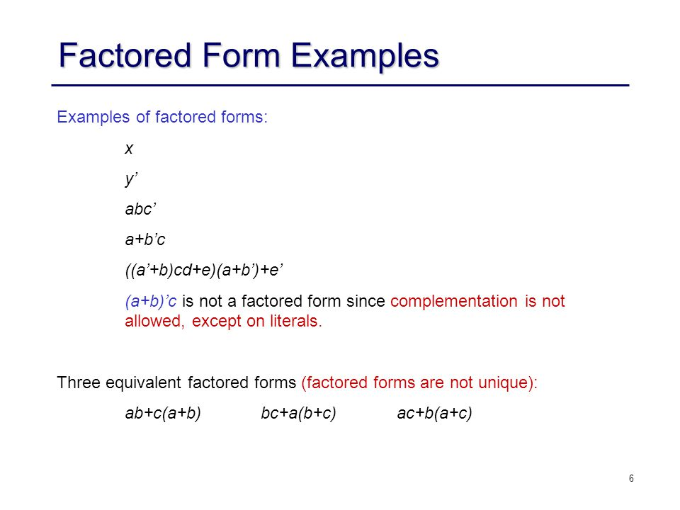 7 Factored Forms Definition 5: The factorization value of an algebraic factorization F=G 1 G 2 +R is defined to be fact_val(F,G 2 ) = lits(F)-( lits(G 1 )+lits(G 2 )+lits(R) ) = (|G 1 |-1) lits(G 2 ) + (|G 2 |-1) lits(G 1 ) assuming G 1, G 2 and R are algebraic expressions.