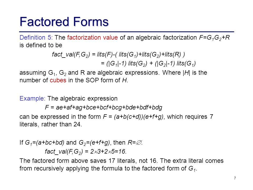 8 Factored Forms Factored forms are more compact representations of logic functions than the traditional sum of products form.