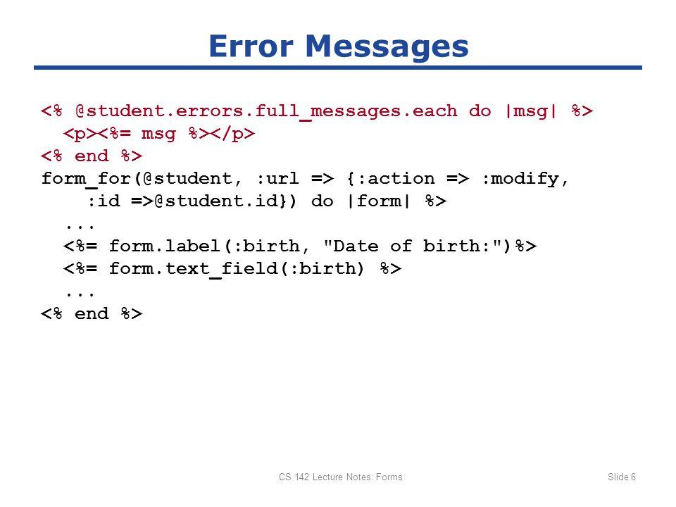 CS 142 Lecture Notes: FormsSlide 7 File Uploads with Rails {:multipart => true} :url => {...}) do |form| %>......