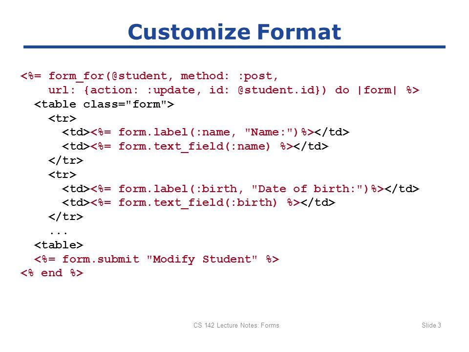 CS 142 Lecture Notes: FormsSlide 3 Customize Format...