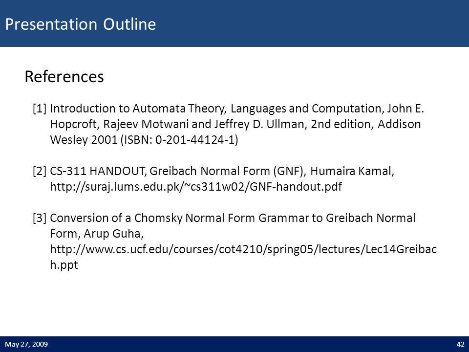 Presentation Outline 42May 27, 2009 References [1] Introduction to Automata Theory, Languages and Computation, John E. Hopcroft, Rajeev Motwani and Je