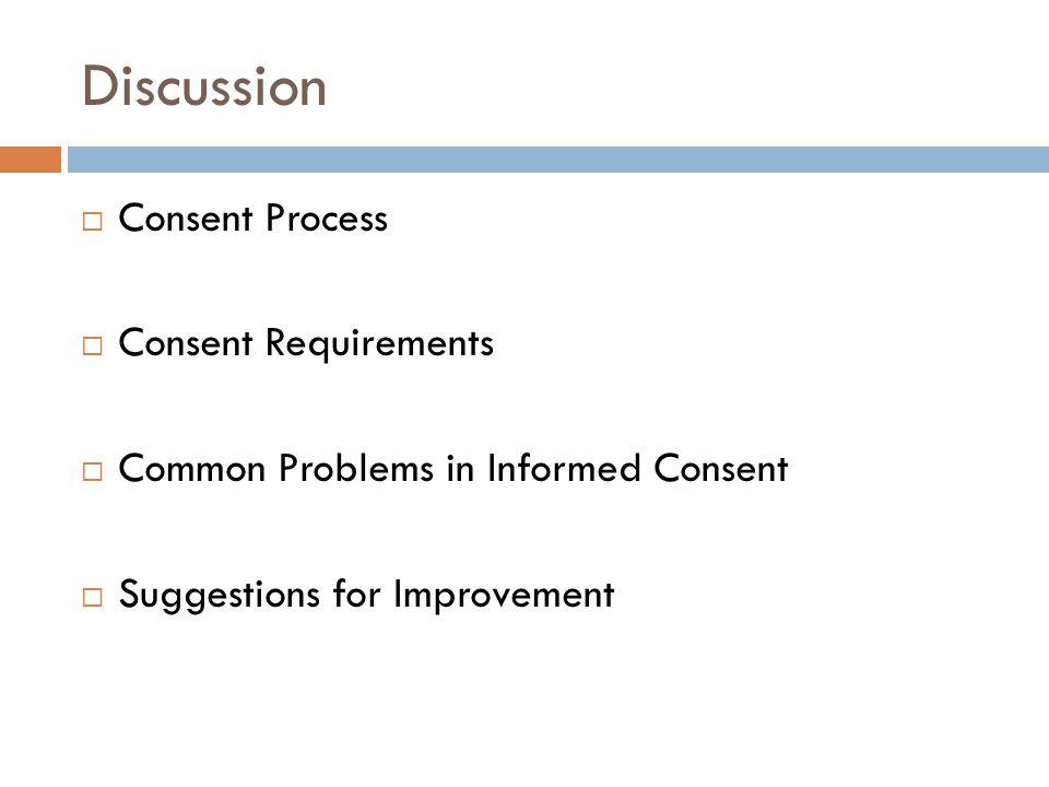 Discussion  Consent Process  Consent Requirements  Common Problems in Informed Consent  Suggestions for Improvement