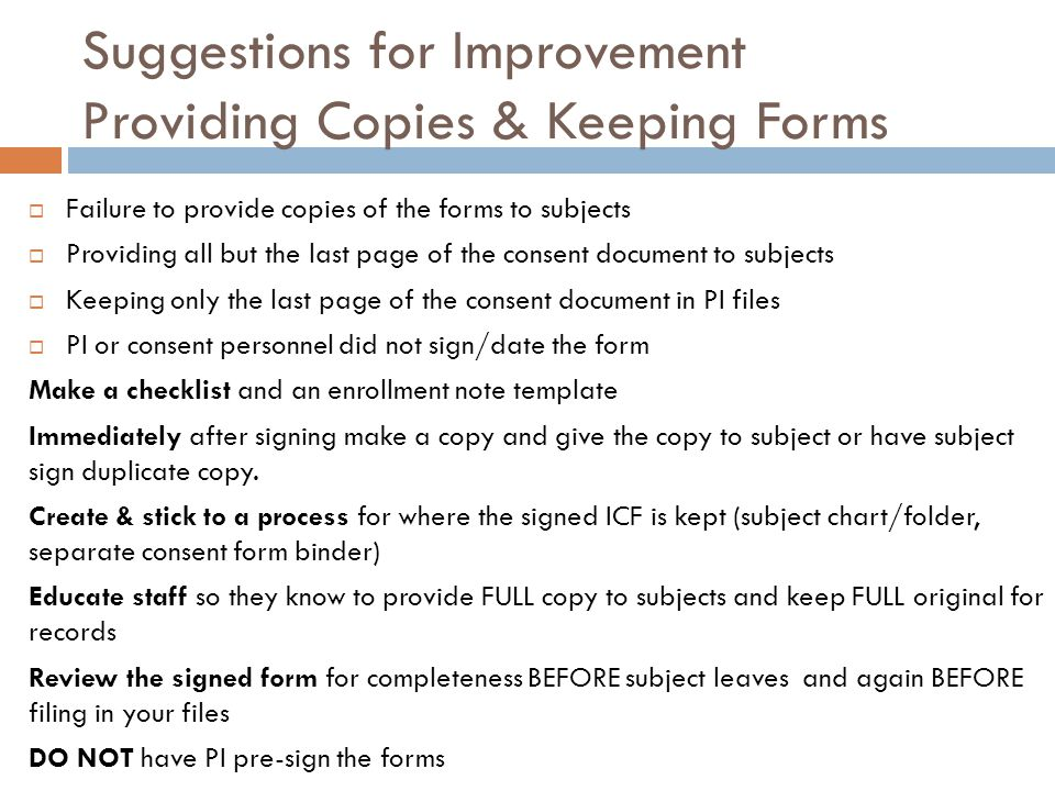 Suggestions for Improvement Providing Copies & Keeping Forms  Failure to provide copies of the forms to subjects  Providing all but the last page of