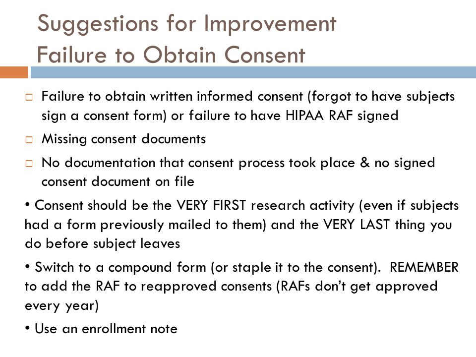 Suggestions for Improvement Failure to Obtain Consent  Failure to obtain written informed consent (forgot to have subjects sign a consent form) or fa