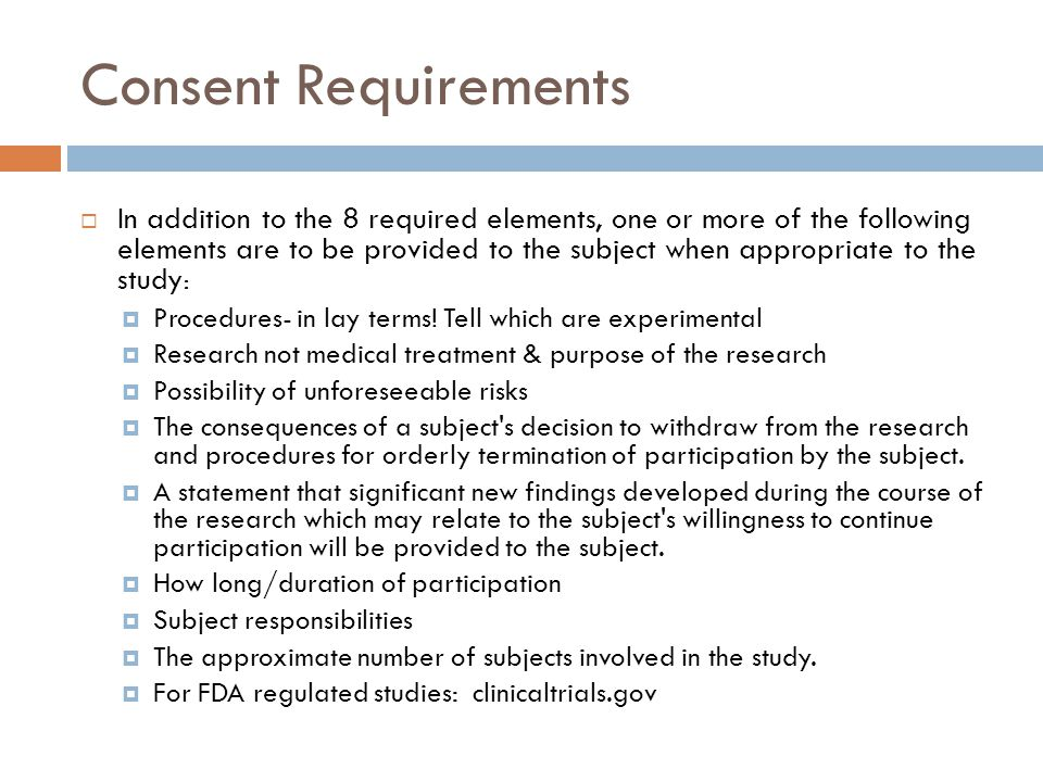 Consent Requirements  In addition to the 8 required elements, one or more of the following elements are to be provided to the subject when appropriat