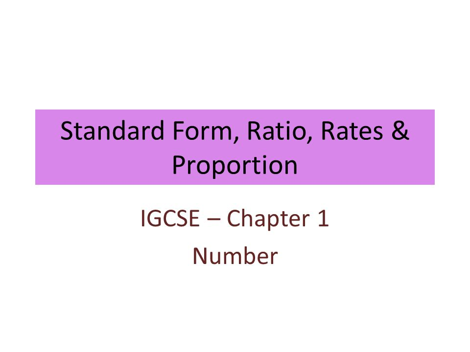 Standard Form, Ratio, Rates & Proportion IGCSE – Chapter 1 Number