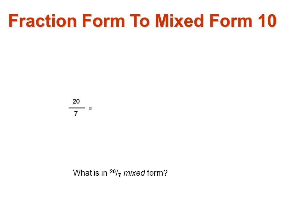 Fraction Form To Mixed Form 10 What is in 20 / 7 mixed form?