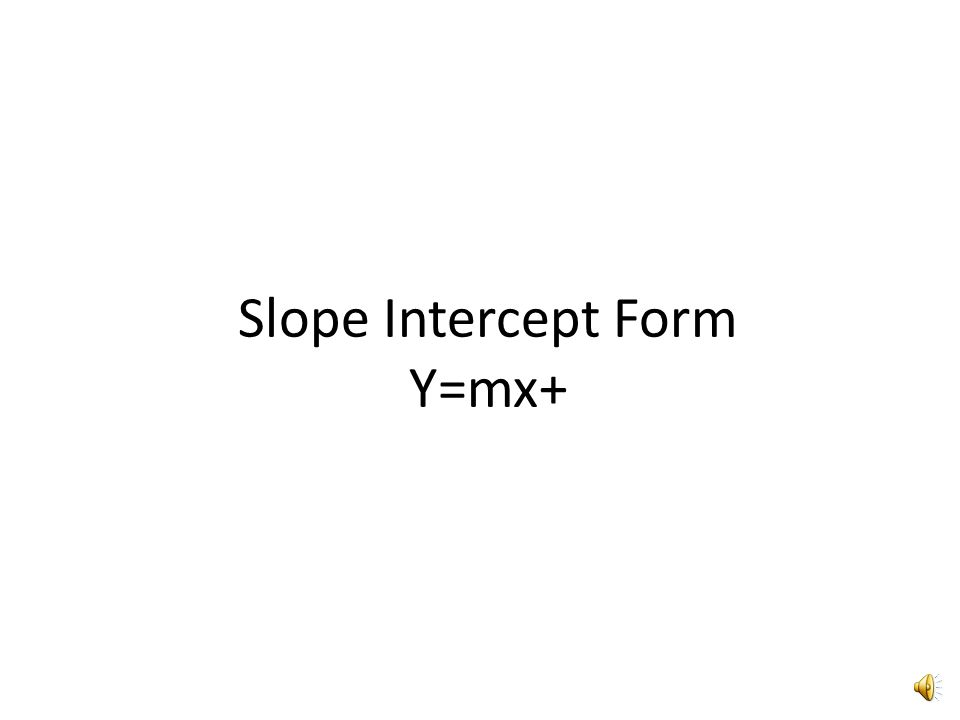Slope Intercept Form Y=mx