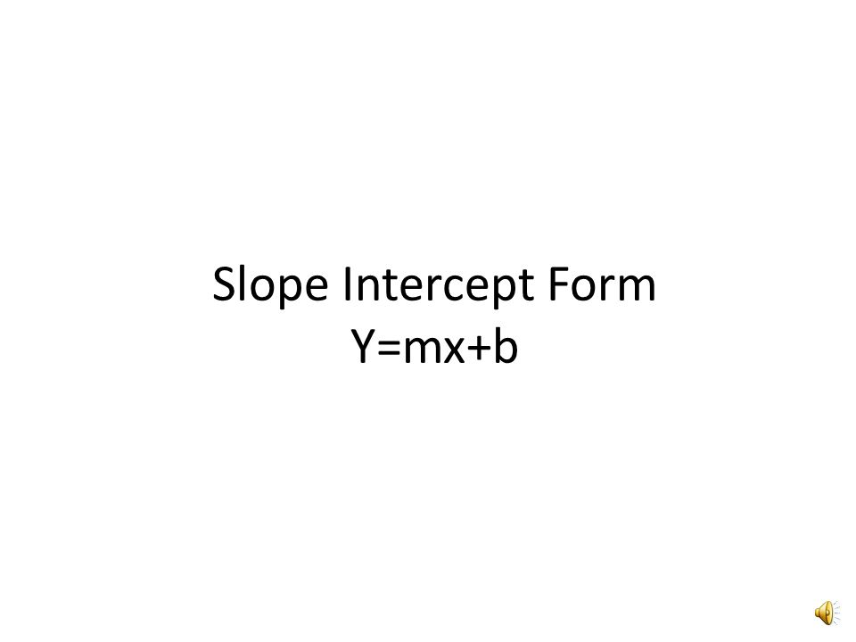 Slope Intercept Form Y=mx+