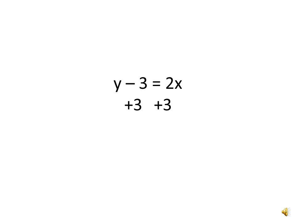 y – 3 = 2x