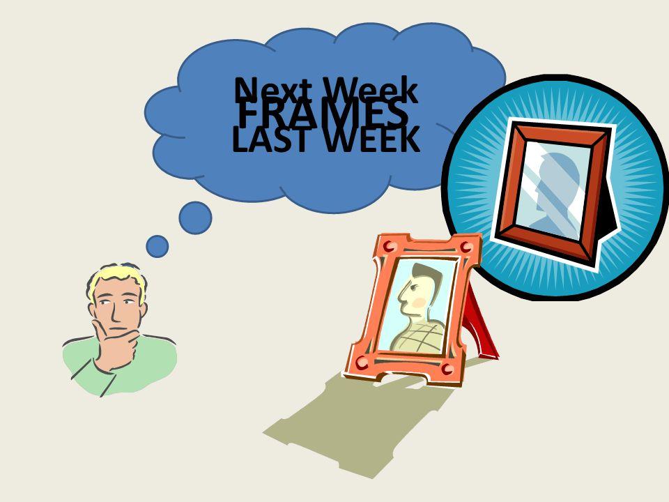 Next Week LAST WEEK FRAMES
