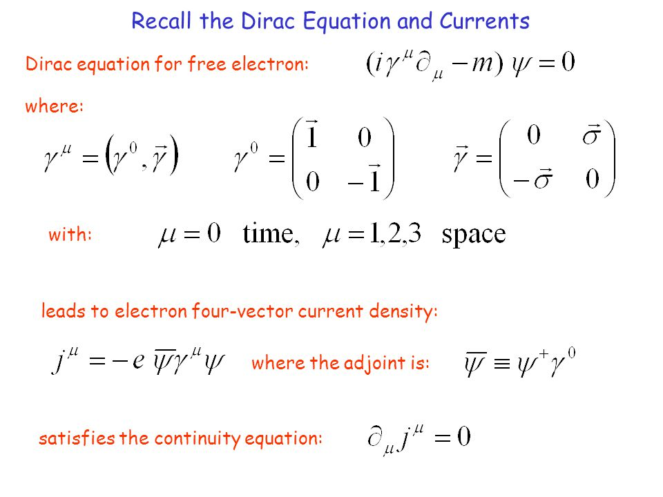 Recall the Dirac Equation and Currents Dirac equation for free electron: where: with: leads to electron four-vector current density: where the adjoint is: satisfies the continuity equation: