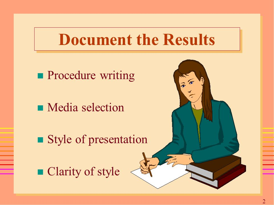 2424 Document the Results n Procedure writing n Media selection n Style of presentation n Clarity of style