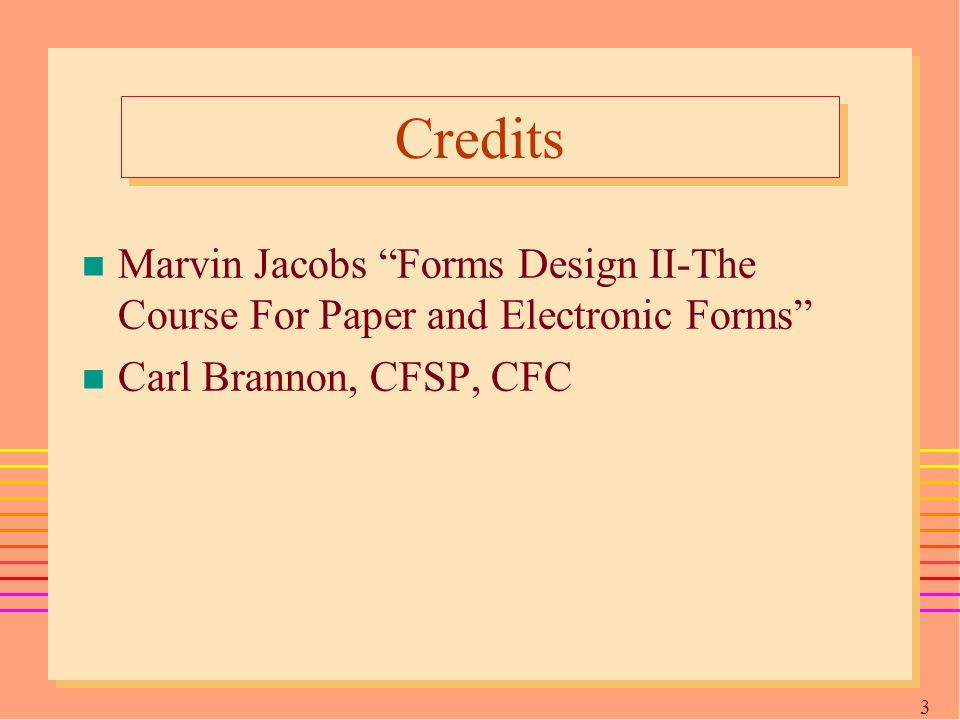 3 Credits n Marvin Jacobs Forms Design II-The Course For Paper and Electronic Forms n Carl Brannon, CFSP, CFC