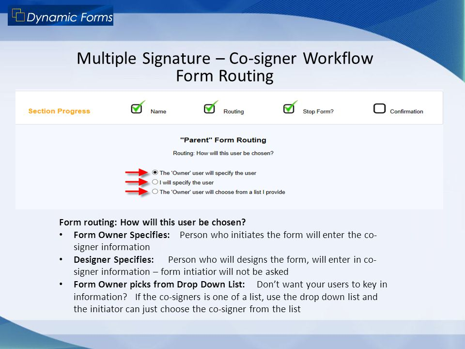 Multiple Signature – Co-signer Workflow Form Routing Form routing: How will this user be chosen? Form Owner Specifies: Person who initiates the form w