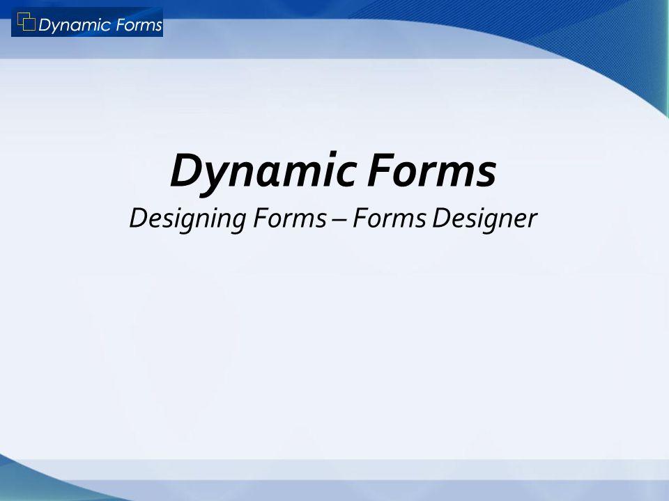 Dynamic Forms Designing Forms – Forms Designer