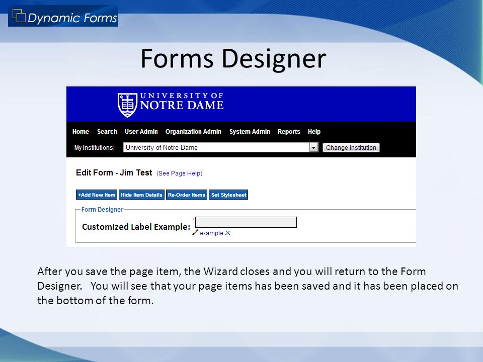 Forms Designer After you save the page item, the Wizard closes and you will return to the Form Designer.