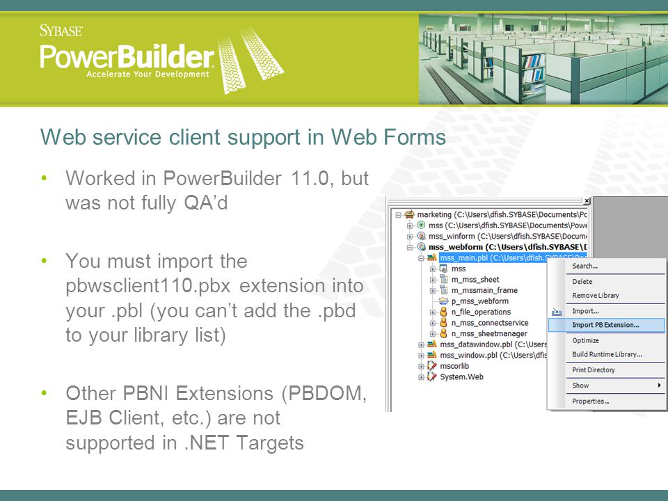 Worked in PowerBuilder 11.0, but was not fully QA'd You must import the pbwsclient110.pbx extension into your.pbl (you can't add the.pbd to your libra