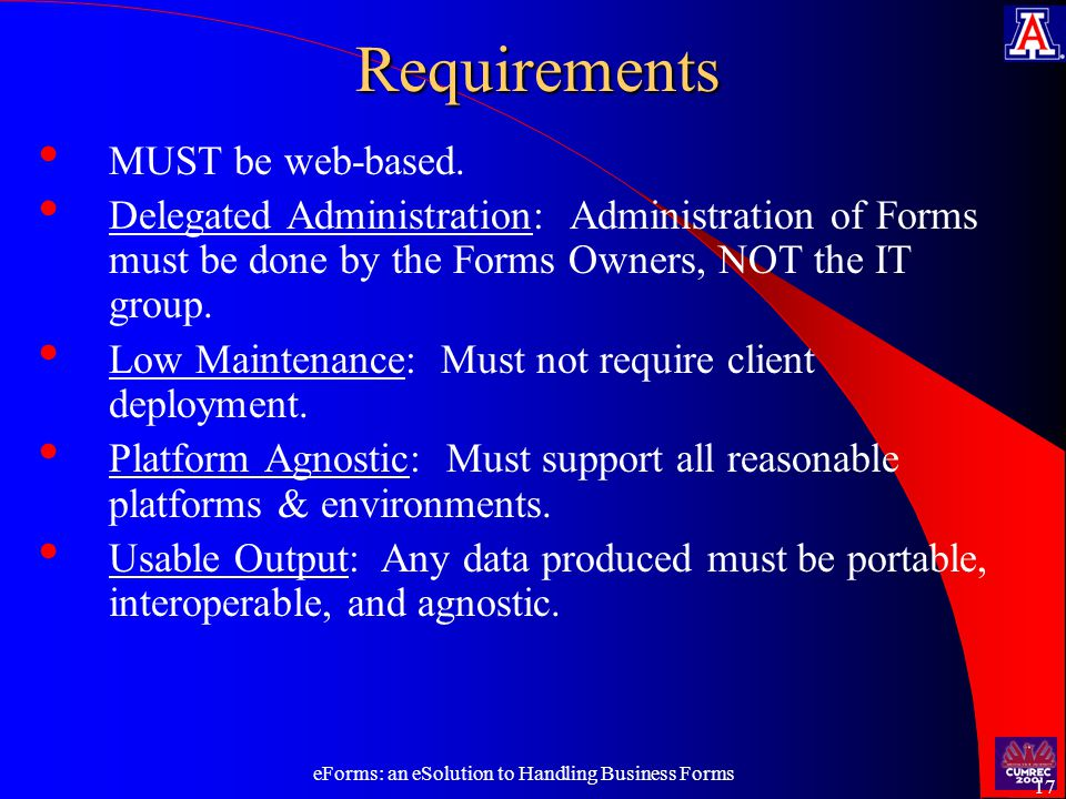 eForms: an eSolution to Handling Business Forms 17Requirements MUST be web-based.